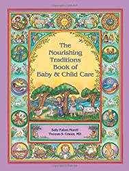 The Nourishing Traditions Book of Baby & Child Care by Sally Fallon Morell (2013-03-16)
