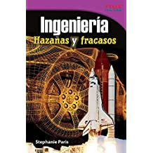 Ingenieria: Hazanas y Fracasos (Engineering: Feats & Failures) (Spanish Version) (Advanced Plus) (Ingenieria / Engineering: Time for Kids Nonfiction Readers)