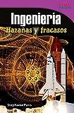 Ingenieria: Hazanas y Fracasos (Engineering: Feats & Failures) (Spanish Version) (Advanced Plus) (Ingenieria / Engineering: Time for Kids Nonfiction Readers)