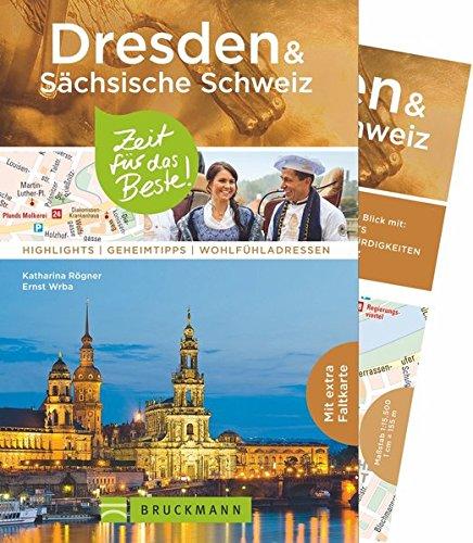 Reiseführer Dresden & Sächsische Schweiz: Zeit für das Beste. Highlights, Geheimtipps, Wohlfühladressen. Sehenswürdigkeiten und Insidertipps zu Dresden und Umgebung. Mit Stadtplan.