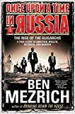 Once Upon a Time in Russia: The Rise of the Oligarchs_A True Story of Ambition, Wealth, Betrayal, and Murder - Ben Mezrich