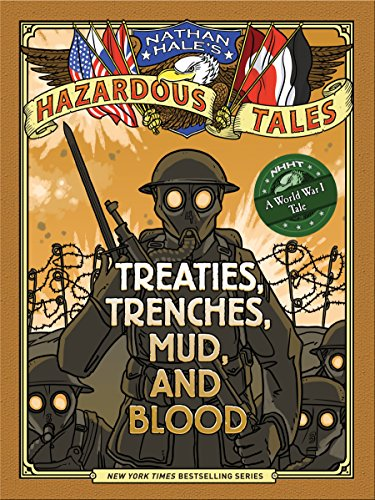 Nathan Hale's Hazardous Tales: Treaties, Trenches, Mud, and Blood: Treaties, Trenches, Mud, and Blood (A World War I Tale)