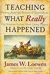 [Teaching What Really Happened: How to Avoid the Tyranny of Textbooks and Get Students Excited About Doing History] (By: James W. Loewen) [published: October, 2009]