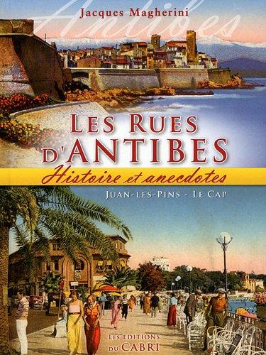 Les rues d'Antibes, Juan-les-Pins, Le Cap : Histoire et anecdotes
