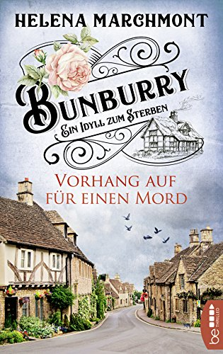 Buchseite und Rezensionen zu 'Bunburry - Vorhang auf für einen Mord: Ein Idyll zum Sterben (Ein englischer Cosy-Krimi 1)' von Helena Marchmont