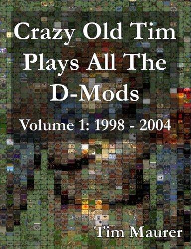 Crazy Old Tim Plays All The D-Mods: 1998-2004: Volume 1 por Timothy William Maurer