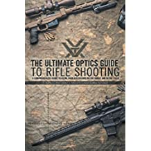 The Ultimate Optics Guide to Rifle Shooting: A Comprehensive Guide to Using Your Riflescope on the Range and in the Field (English Edition)
