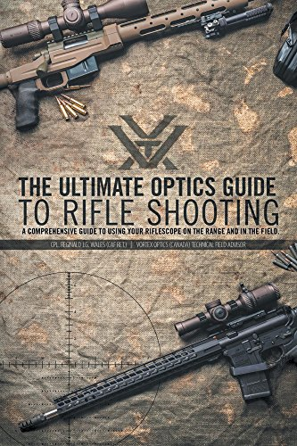 The Ultimate Optics Guide to Rifle Shooting: A Comprehensive Guide to Using Your Riflescope on the Range and in the Field (English Edition) por CPL. Reginald J.G. Wales