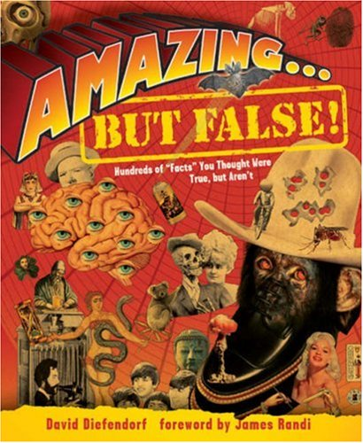 Amazing...But False!: Hundreds of Facts You Thought Were True, But Aren't por David Diefendorf