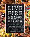 Live Fire Bbq And Beyond Recipes For Outdoor Cooking With Your Kamado Pizza Oven Fire Pit Rotisserie And More by Ulysses Press