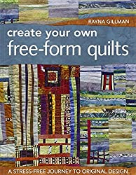 Create Your Own Free-Form Quilts: A Stress-Free Journey to Original Design by Rayna Gillman (2011-12-16)