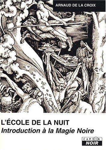 ECOLE DE LA NUIT Introduction à la magie noire par Arnaud De La Croix