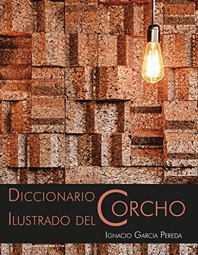 DICCIONARIO ILUSTRADO DEL CORCHO. (Doce Calles. No Pereant) por Ignacio García Pereda