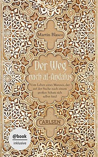 der-weg-nach-al-andalus-e-book-inklusive-vom-leben-eines-mannes-der-auf-der-suche-nach-einem-grossen