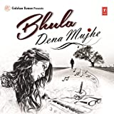 Bhula Dena Mujhe (Sad Songs)