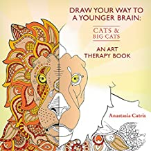 Draw Your Way to a Younger Brain: Cats: An Art Therapy Book (Drawing)