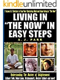 """Living in """"The Now"""" in Easy Steps (Understanding The Masters of Enlightenment, Eckhart Tolle, Dalai Lama, Krishnamurti and more!): 7 Lessons & 7 Exercises ... Chattering Mind! (The Secret of Now Book 1)"""