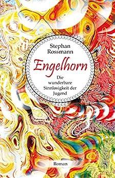 Engelhorn: Die wunderbare Sinnlosigkeit der Jugend von [Rossmann, Stephan]