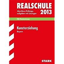 Abschluss-Prüfungsaufgaben Realschule Bayern. Mit Lösungen / Kunsterziehung 2012: Mit Basiswissen. Prüfungsaufgaben mit Lösungen Jahrgänge 2006-2011