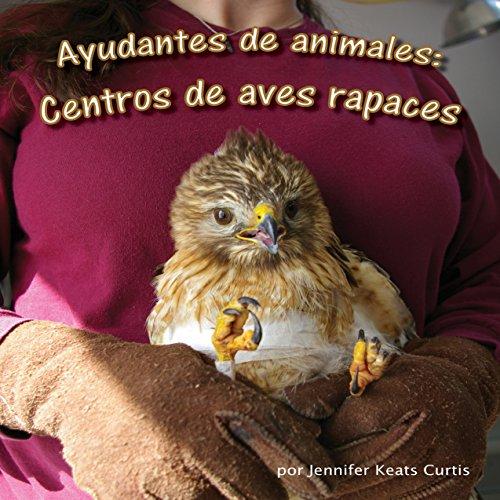 Ayudantes de Animales: Centros de Aves Rapaces [Animal Helpers: Raptor Center]  Audiolibri