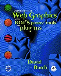 Astonishing Web Graphics with Kai's Power Tools and Plug-ins by David D. Busch (1998-07-05)