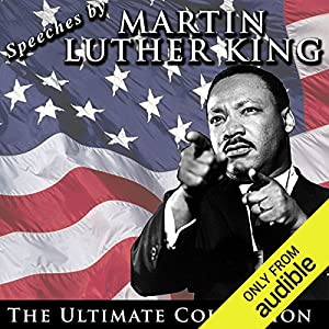 Speeches By Martin Luther King Jr The Ultimate Collection Audio