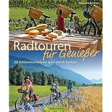 Radtouren Europa für Genießer: 20 Schlemmertouren quer durch Europa. Radfahren und kulinarische Köstlichkeiten von Skandinavien bis nach Italien und Frankreich erleben. Inkl. Tourenkarten