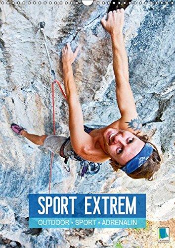 Outdoor, Sport und Adrenalin - Sport extrem (Wandkalender 2019 DIN A3 hoch): Abenteuer in extremen Lagen: mountainbiken, bouldern, skydiving (Monatskalender, 14 Seiten ) (CALVENDO Sport)