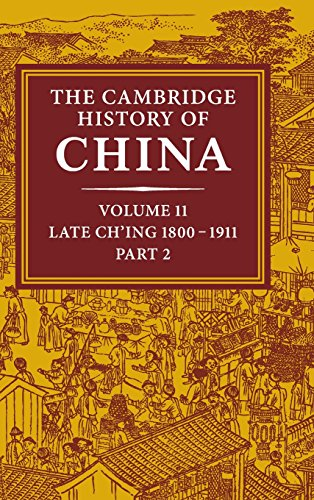 The Cambridge History of China: Volume 11, Late Ch'ing, 1800-1911, Part 2 Cambridge China