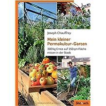 Mein kleiner Permakultur-Garten: 300 kg Ernte auf 150 qm Fläche