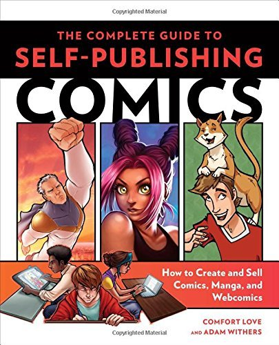The Complete Guide to Self-Publishing Comics: How to Create and Sell Comic Books, Manga, and Webcomics by Comfort Love (2015-07-07)