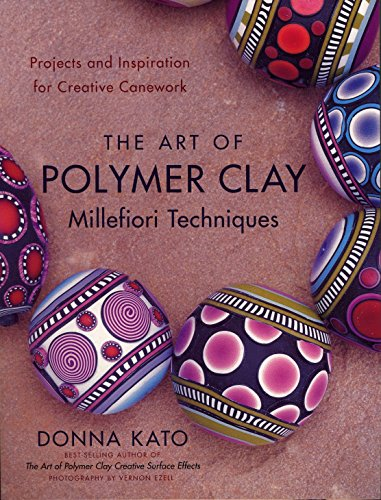The Art of Polymer Clay Millefiori Techniques: Projects and Inspiration for Creative Canework (Craft Polymer Clay Bücher)