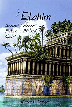 Elohim: Ancient Science Fiction or Biblical God? (English Edition) von [Barger, Kerry]