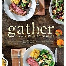 Gather, the Art of Paleo Entertaining (English Edition)