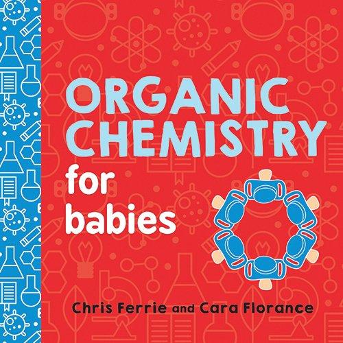 Organic Chemistry for Babies (Baby University)