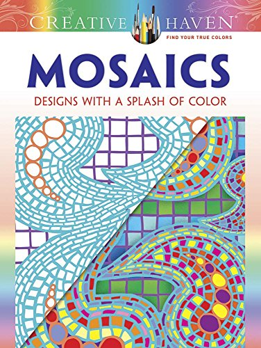 Creative Haven Mosaics: Designs with a Splash of Color (Creative Haven Coloring Books)