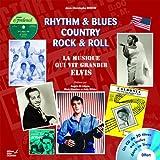 Rythm & Blues Country Rock & Roll - La Musique vit grandir Elvis (1CD audio)