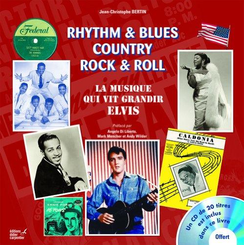 Rythm & Blues Country Rock & Roll : La Musique vit grandir Elvis (1CD audio)