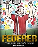 Federer: The Children's Book. Fun Illustrations. Inspirational and Motivational Life Story of Roger Federer- One of the Best Tennis Players in History