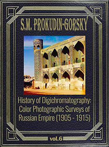History of Digichromatography: Color Photographic Surveys of Russian Empire (1905 - 1915), vol. 6 (English Edition)