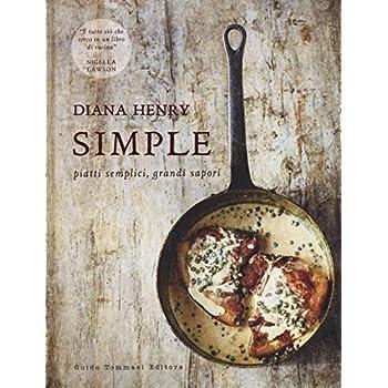 Simple. Piatti Semplici, Grandi Sapori. Ediz. A Colori