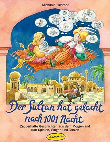 Der Sultan hat gelacht nach 1001 Nacht (Buch): Zauberhafte Geschichten aus dem Morgenland zum Spielen, Singen und (Sultan Hat)
