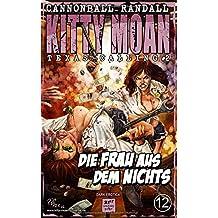 KITTY MOAN 12 - Texas-Calling #2 - Die Frau aus dem Nichts (Die KITTY MOAN-Romanserie, Band 12)