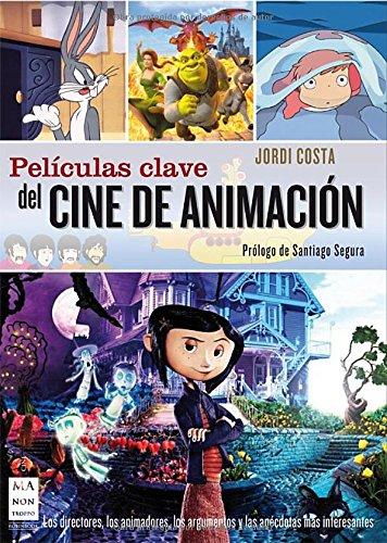 Películas clave del cine de animación: Los directores, los animadores, los argumentos y las anécdotas más interesantes (Cine - Ma Non Troppo) por Jordi Costa