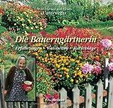 Die Bauerngärtnerin. Erfahrungen - Weisheiten - Ratschläge: Erfahrungen - Ratschläge - Weisheiten - Ursula Unterweger, Wolf-Dietmar Unterweger