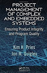 Project Management of Complex and Embedded Systems: Ensuring Product Integrity and Program Quality by Kim H. Pries (2008-10-22)