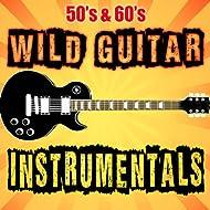 50's & 60's Wild Guitar Instrumentals