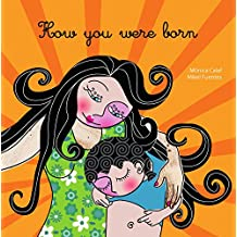How You Were Born (Four children's books about love, pregnancy & birth Book 3) (English Edition)
