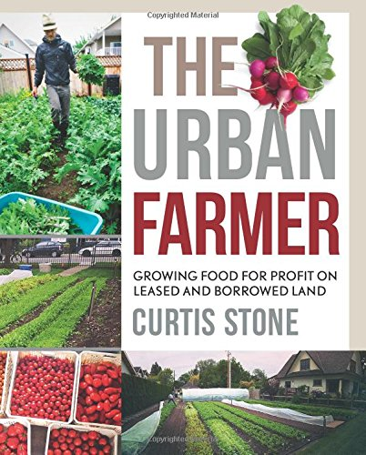 the-urban-farmer-growing-food-for-profit-on-leased-and-borrowed-land