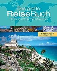 Das große Reisebuch: 100 Traumziele für vier Jahreszeiten